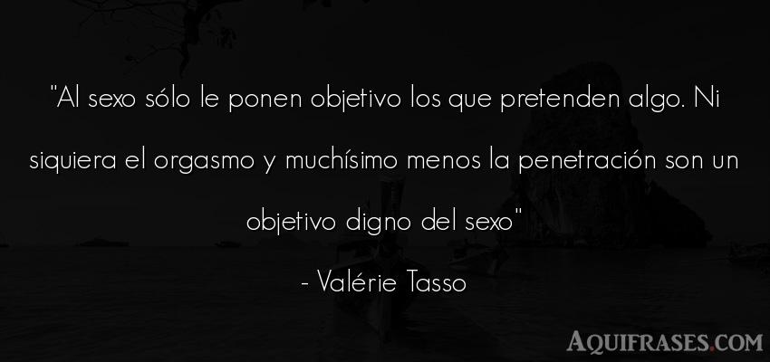 Frase de sexo  de Valérie Tasso. Al sexo sólo le ponen