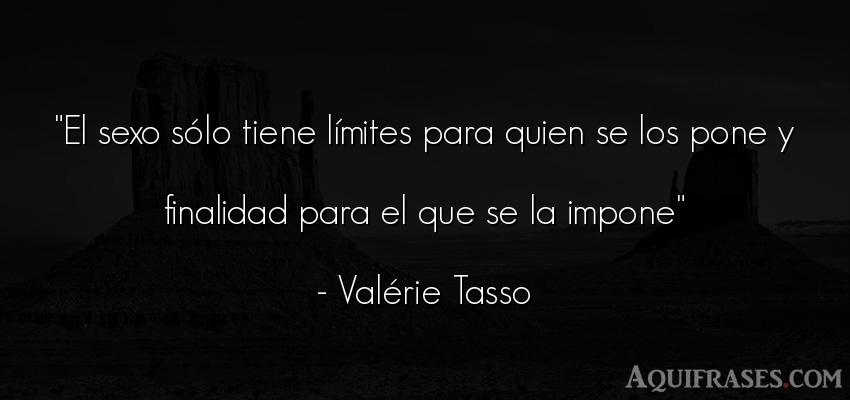 Frase de sexo  de Valérie Tasso. El sexo sólo tiene límites
