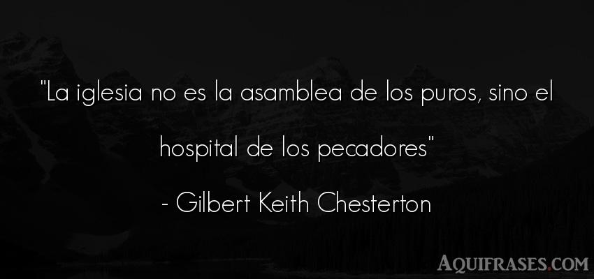 Frase cristiana,  de fe  de Gilbert Keith Chesterton. La iglesia no es la asamblea