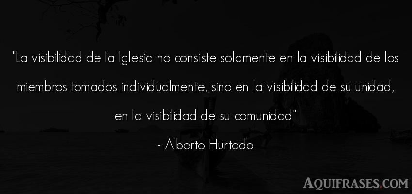 Frase cristiana,  de fe  de Alberto Hurtado. La visibilidad de la Iglesia