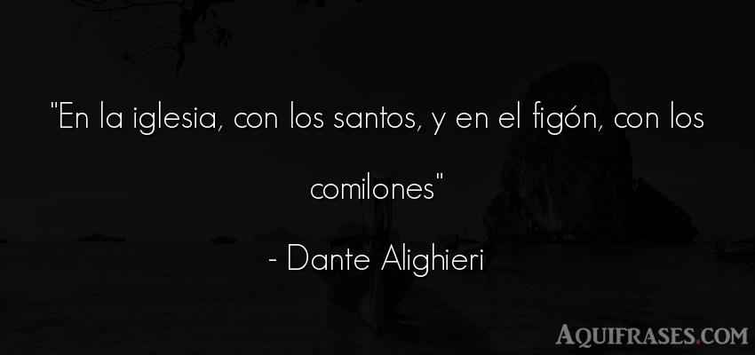 Frase cristiana,  de fe  de Dante Alighieri. En la iglesia, con los