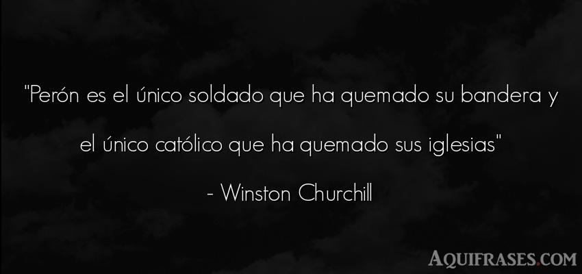 Frase cristiana,  de fe  de Winston Churchill. Perón es el único soldado