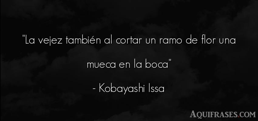 Frase de cumpleaños  de Kobayashi Issa. La vejez también al cortar