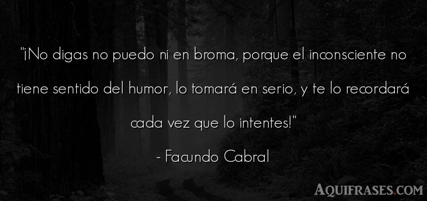 Frase divertida  de Facundo Cabral. ¡No digas no puedo ni en