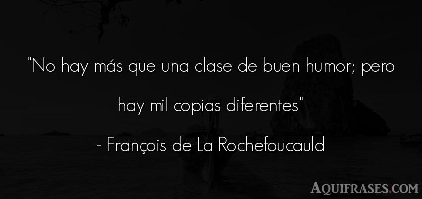 Frase divertida  de François de La Rochefoucauld. No hay más que una clase de