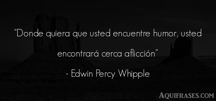 Frase divertida  de Edwin Percy Whipple. Donde quiera que usted