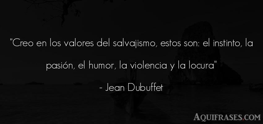 Frase divertida  de Jean Dubuffet. Creo en los valores del