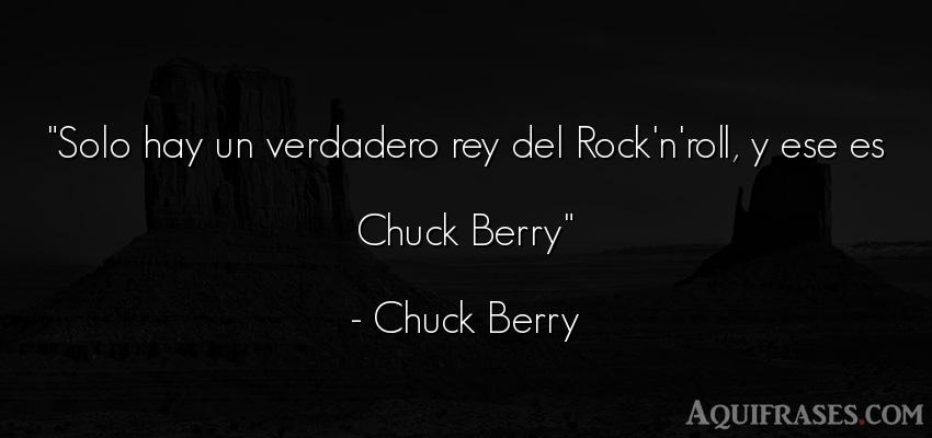 Frase de rock  de Chuck Berry. Solo hay un verdadero rey