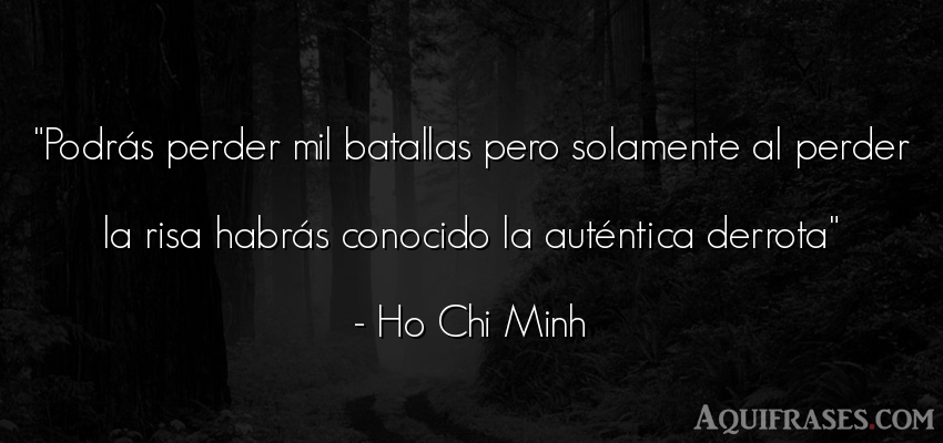 Frase divertida  de Ho Chi Minh. Podrás perder mil batallas