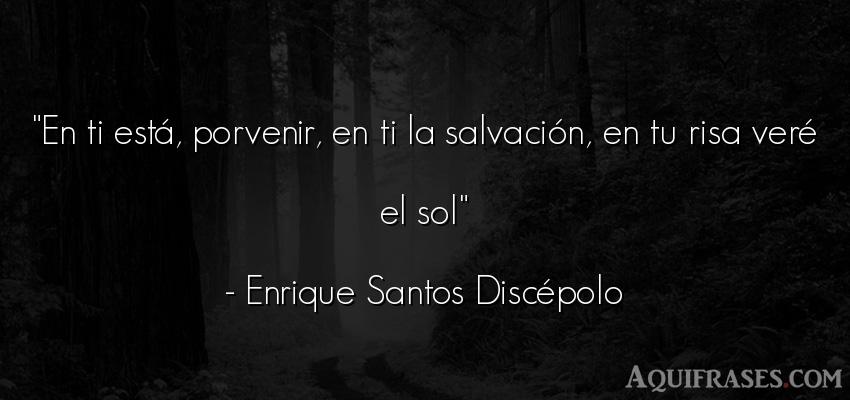 Frase divertida,  graciosas corta  de Enrique Santos Discépolo. En ti está, porvenir, en ti