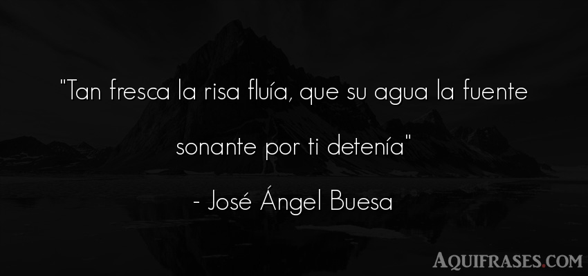 Frase divertida  de José Ángel Buesa. Tan fresca la risa fluía,