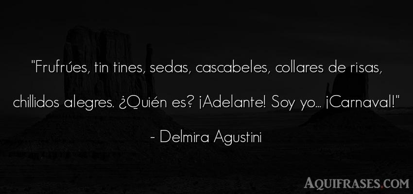 Frase divertida  de Delmira Agustini. Frufrúes, tin tines, sedas