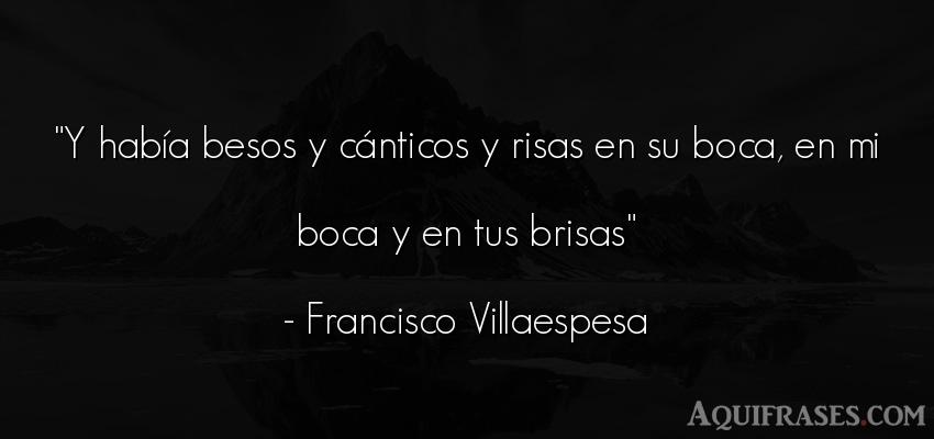 Frase divertida  de Francisco Villaespesa. Y había besos y cánticos y