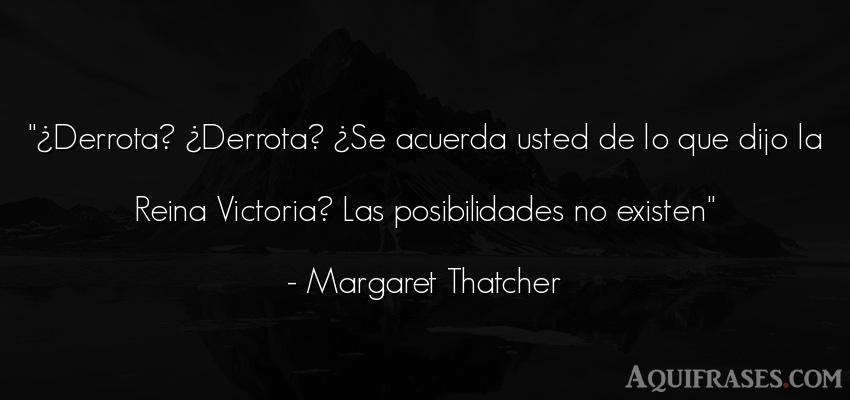 Frase de dolor  de Margaret Thatcher. ¿Derrota? ¿Derrota? ¿Se