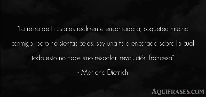 Frase de celo  de Marlene Dietrich. La reina de Prusia es