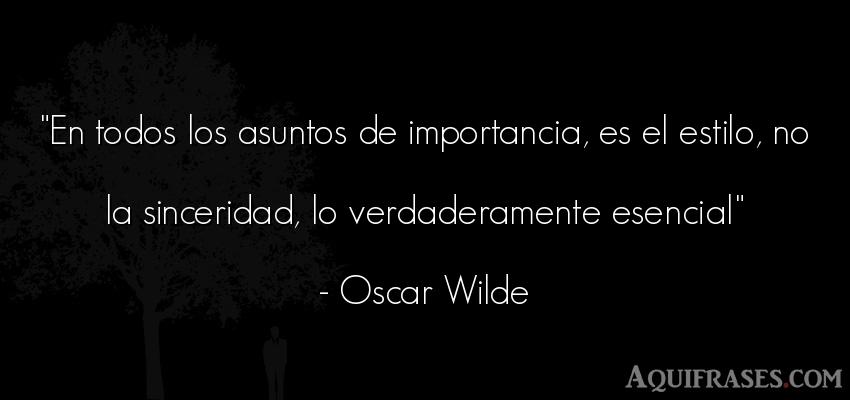 Frase sincera  de Oscar Wilde. En todos los asuntos de