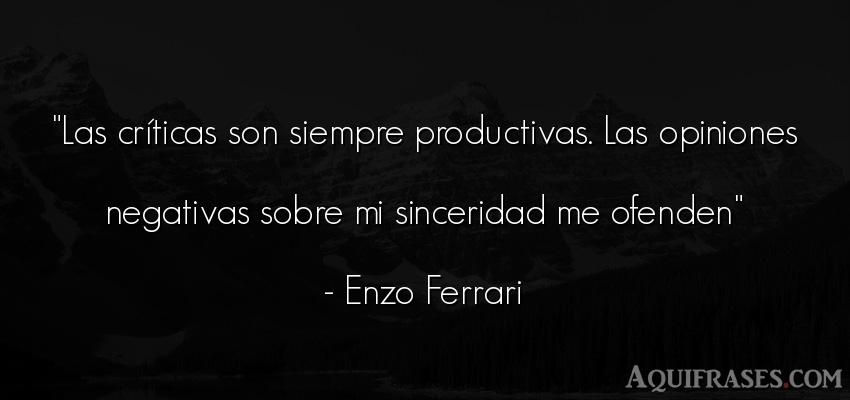 Frase sincera  de Enzo Ferrari. Las críticas son siempre