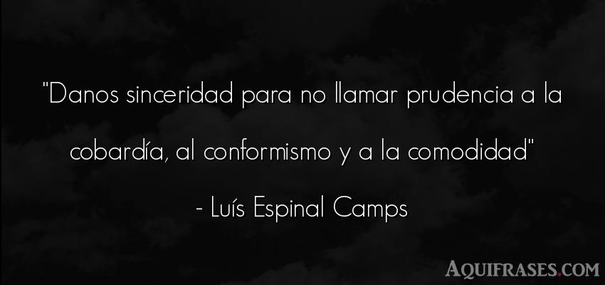 Frase sincera  de Luís Espinal Camps. Danos sinceridad para no