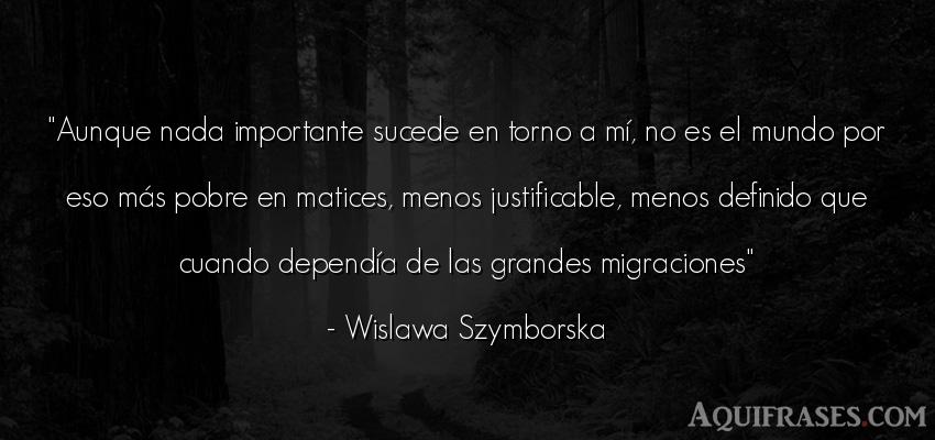 Frase del medio ambiente  de Wislawa Szymborska. Aunque nada importante