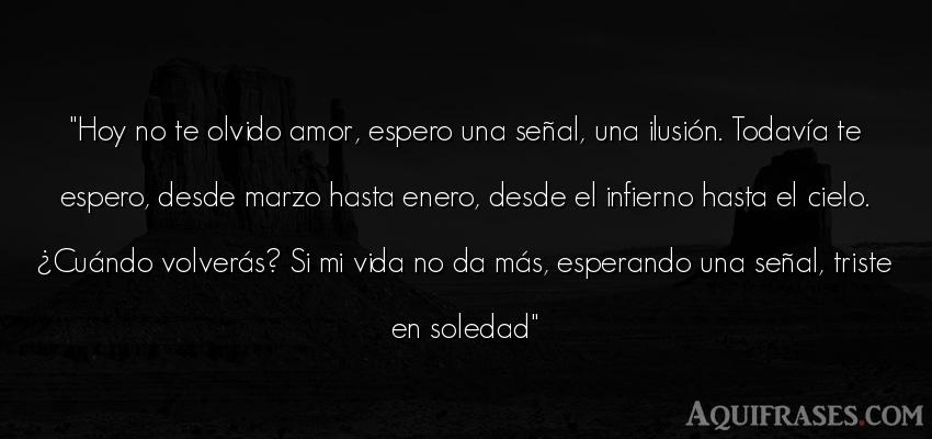 Hoy No Te Olvido Amor Espero Una Señal Una Ilusi