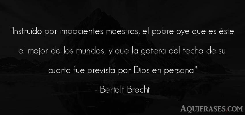 Frase del medio ambiente  de Bertolt Brecht. Instruído por impacientes