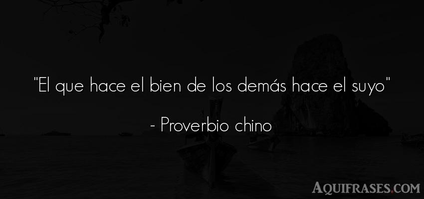 Frase de autoestima,  positivas corta  de Proverbio chino. El que hace el bien de los
