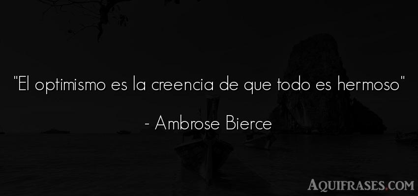 Frase motivadora,  de autoestima  de Ambrose Bierce. El optimismo es la creencia