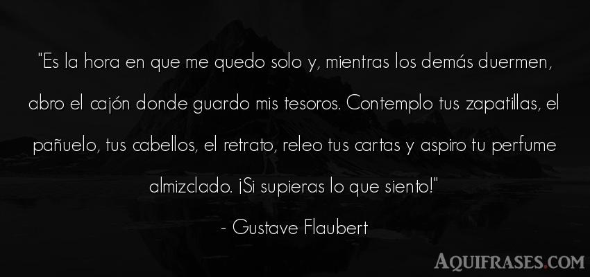 Frase de amor  de Gustave Flaubert. Es la hora en que me quedo