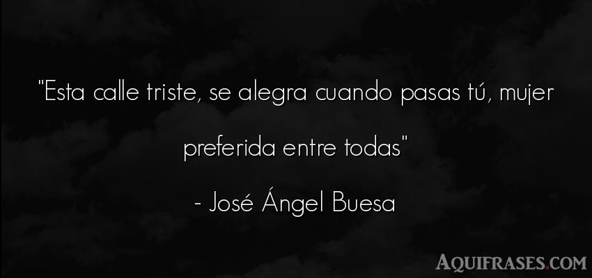 Frase de amor  de José Ángel Buesa. Esta calle triste, se alegra