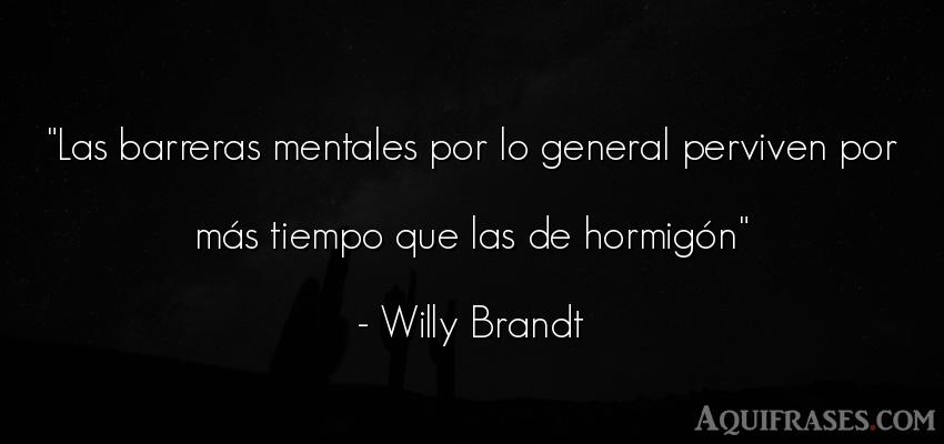 Frase sabia  de Willy Brandt. Las barreras mentales por lo