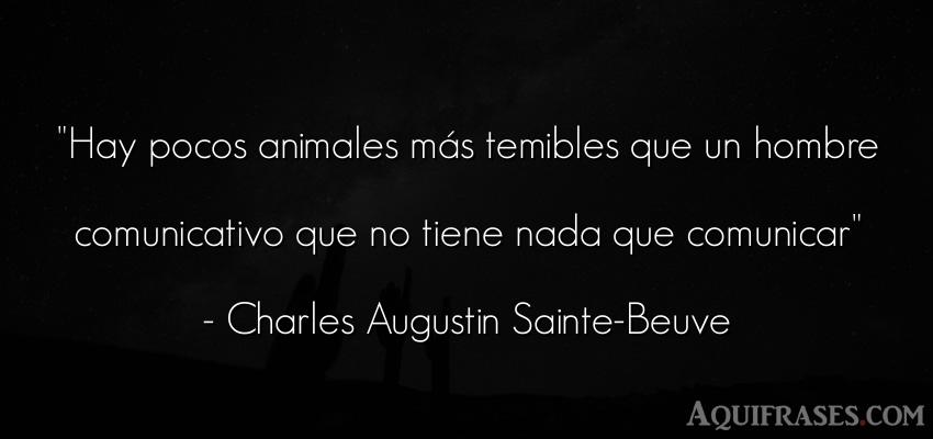 Frase de animales  de Charles Augustin Sainte-Beuve. Hay pocos animales más
