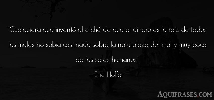 Frase de dinero  de Eric Hoffer. Cualquiera que inventó el
