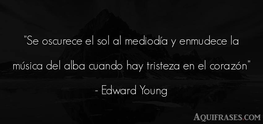 Frase de tristeza  de Edward Young. Se oscurece el sol al mediod