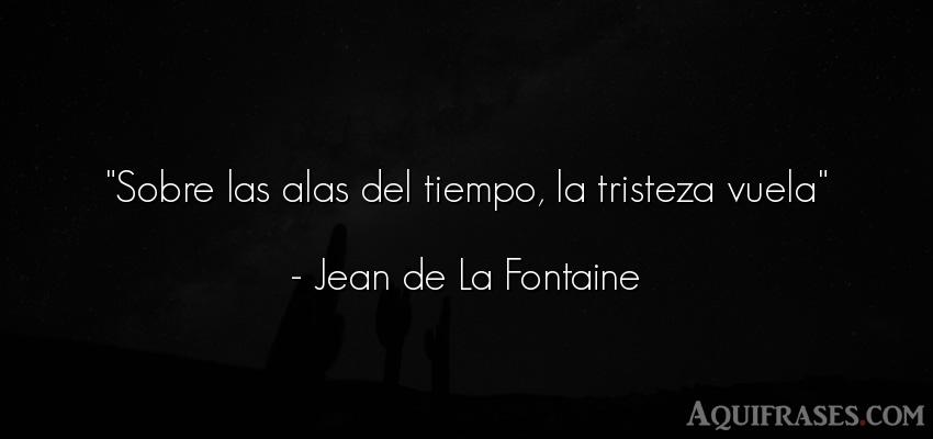 Frase de tristeza  de Jean de La Fontaine. Sobre las alas del tiempo,