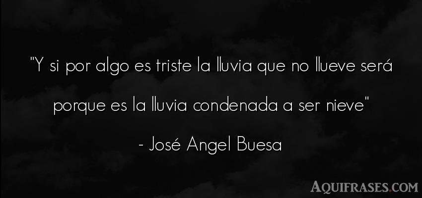 Frase de tristeza  de José Ángel Buesa. Y si por algo es triste la