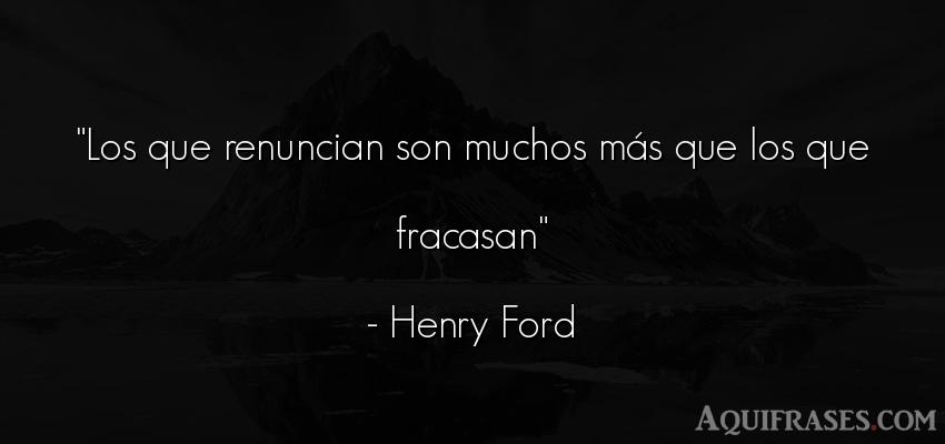Frase motivadora  de Henry Ford. Los que renuncian son muchos