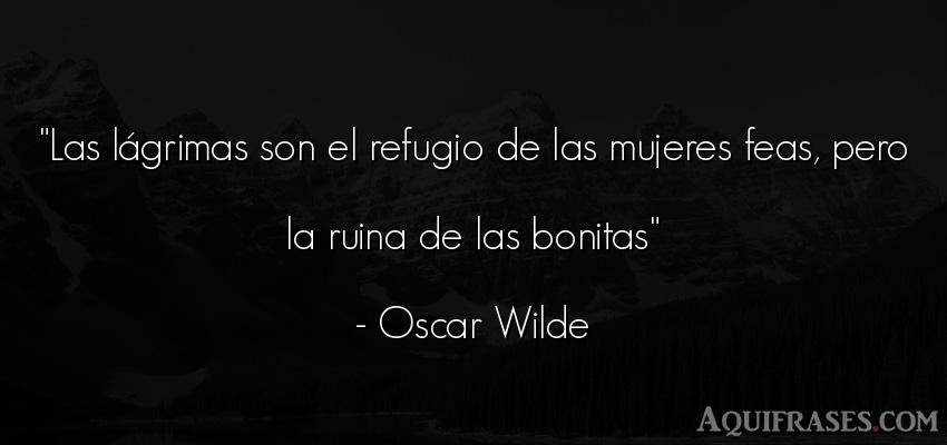 Frase de tristeza  de Oscar Wilde. Las lágrimas son el refugio