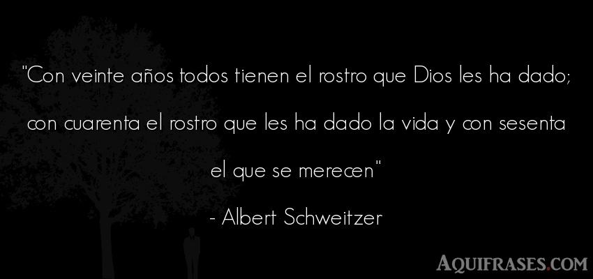 Frase de la vida  de Albert Schweitzer. Con veinte años todos
