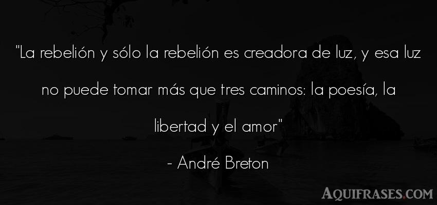 Frase de amor  de André Breton. La rebelión y sólo la