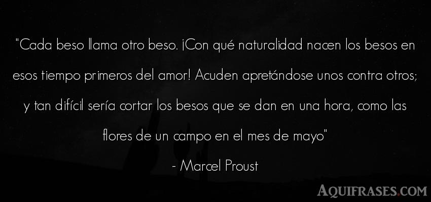 Frase de amor  de Marcel Proust. Cada beso llama otro beso