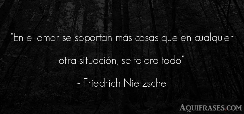 Frase de amor  de Friedrich Nietzsche. En el amor se soportan más