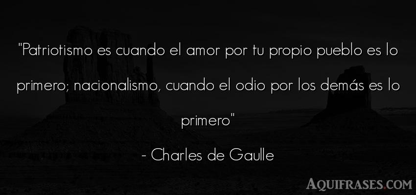 Frase de amor  de Charles de Gaulle. Patriotismo es cuando el