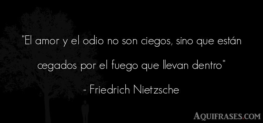 Frase de amor,  de odio  de Friedrich Nietzsche. El amor y el odio no son