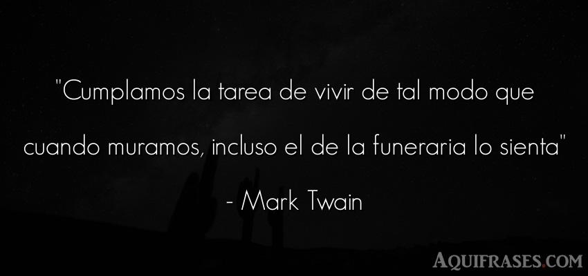 Frase de muerte,  de la vida  de Mark Twain. Cumplamos la tarea de vivir