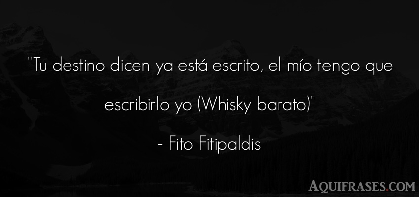 Frase de rock,  de cancion  de Fito Fitipaldis. Tu destino dicen ya está