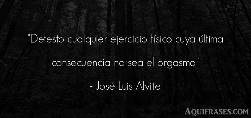 Frase divertida,  de sexo  de José Luis Alvite. Detesto cualquier ejercicio