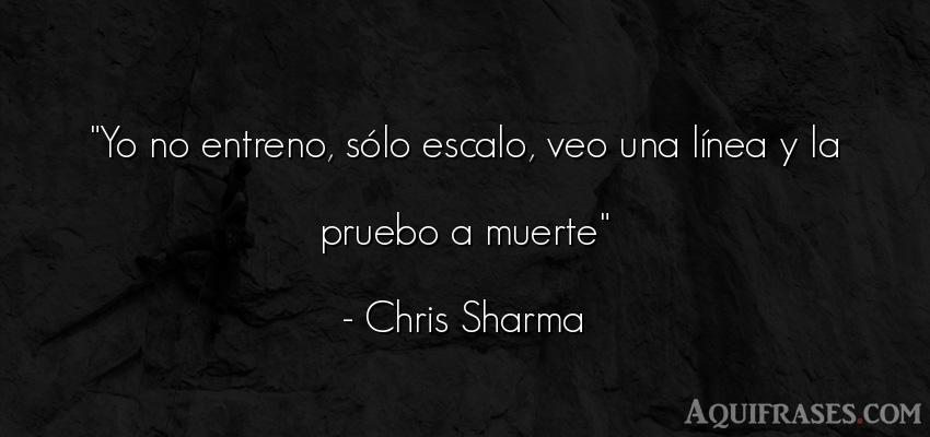 Frase deportiva,  Frases de escalada  de Chris Sharma. Yo no entreno, sólo escalo