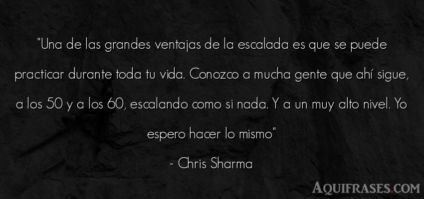 Frase deportiva,  Frases de escalada  de Chris Sharma. Una de las grandes ventajas