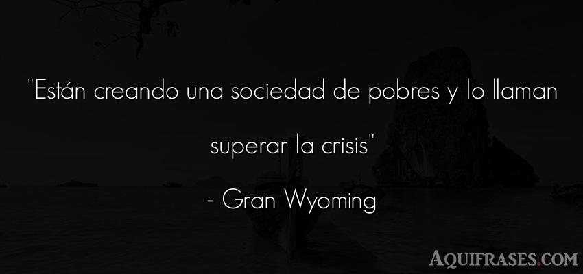 Frase realista,  de sociedad,  de política  de El Gran Wyoming. Están creando una sociedad