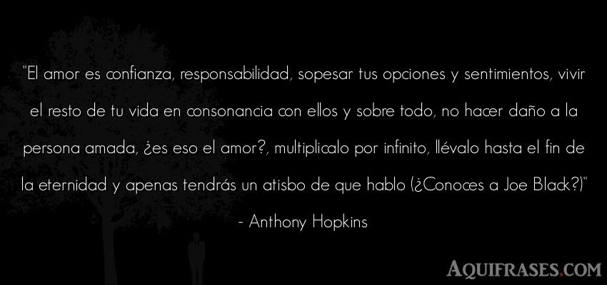 Frase de amor,  de películas romántica  de Anthony Hopkins. El amor es confianza,